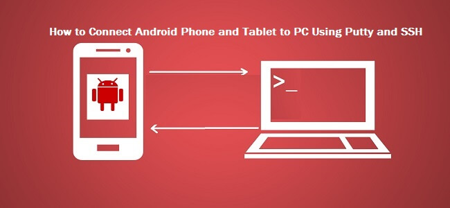 How to Connect Android Phone and Tablet with PC using SSH and PuTTy