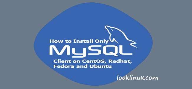How To Install Only MySQL Client On CentOS, Redhat, Fedora