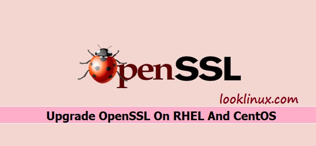 How To Upgrade OpenSSL On RHEL And CentOS Operating Systems