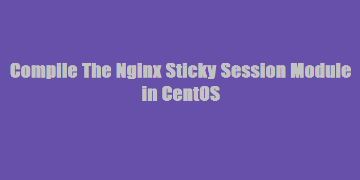 Compile The Nginx Sticky Session Module in CentOS - LookLinux