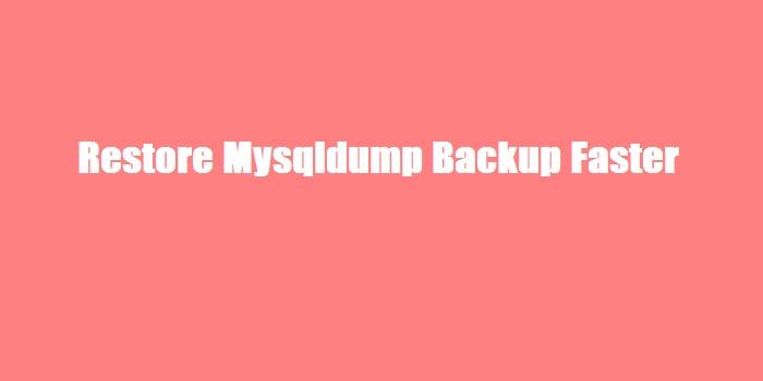 restore-mysqldump-faster
