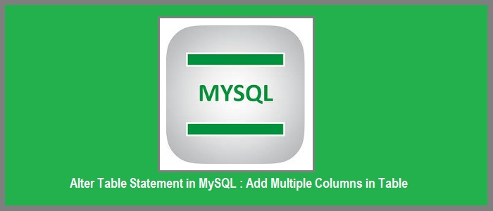 Alter Table Statement In Mysql How To Add Multiple Columns In